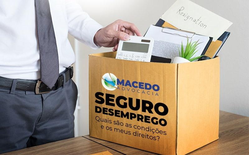 Seguro Desemprego Quais Sao As Condicoes E Os Meus Direitos - Escritório de Advocacia em São Paulo - SP | Macedo Advocacia - Seguro-Desemprego – Quais são as condições e os meus direitos?