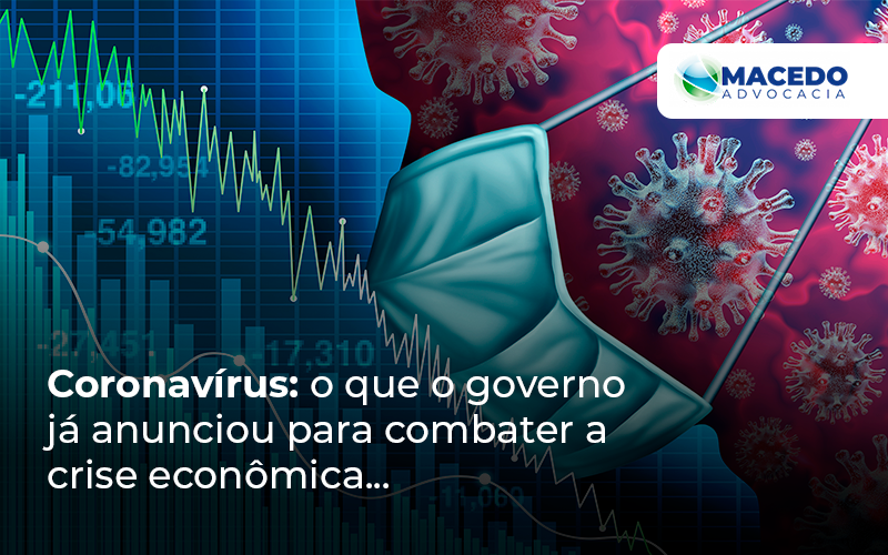 Coronavirus - Escritório de Advocacia em São Paulo - SP | Macedo Advocacia - Coronavírus: O que o governo já anunciou para combater a crise