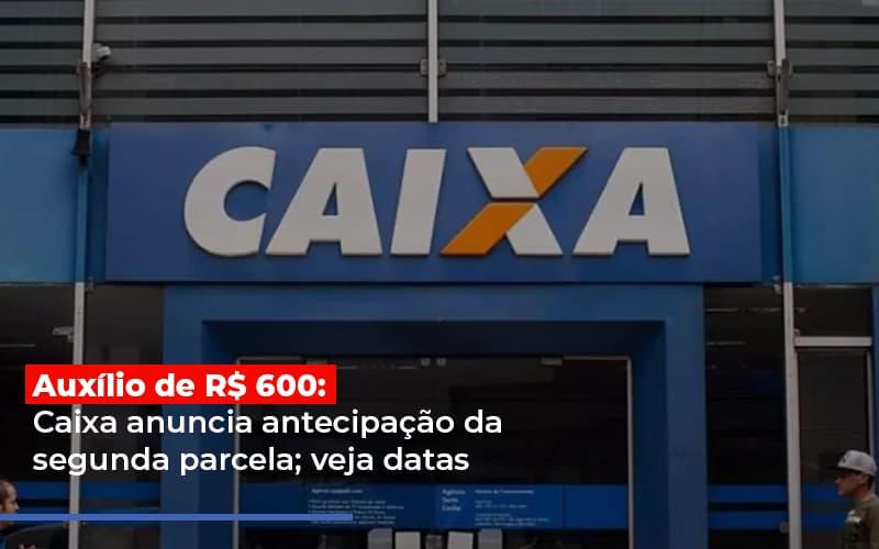 Auxilio De 600 Caixa Anuncia Post - Escritório de Advocacia em São Paulo - SP | Macedo Advocacia - Auxílio de R$ 600: Caixa anuncia antecipação da segunda parcela; veja datas