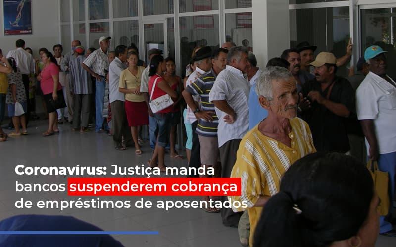 Coronavirus Justica Manda Bancos Suspenderem Post - Escritório de Advocacia em São Paulo - SP | Macedo Advocacia - Coronavírus: Justiça manda bancos suspenderem cobrança de empréstimos de aposentados