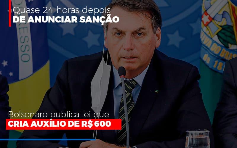 Bolsonaro Publica Lei Que Cria Auxilio Emergencial - Abrir Empresa Simples - Quase 24 horas depois de anunciar sanção, Bolsonaro publica lei que cria auxílio de R$ 600