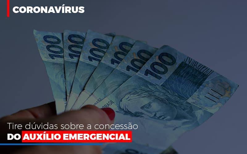 Coronavirus Dire Suas Duvidas Sobre A Concessao Do Auxilio Emergencial - Abrir Empresa Simples - Coronavírus: tire dúvidas sobre a concessão do auxílio emergencial