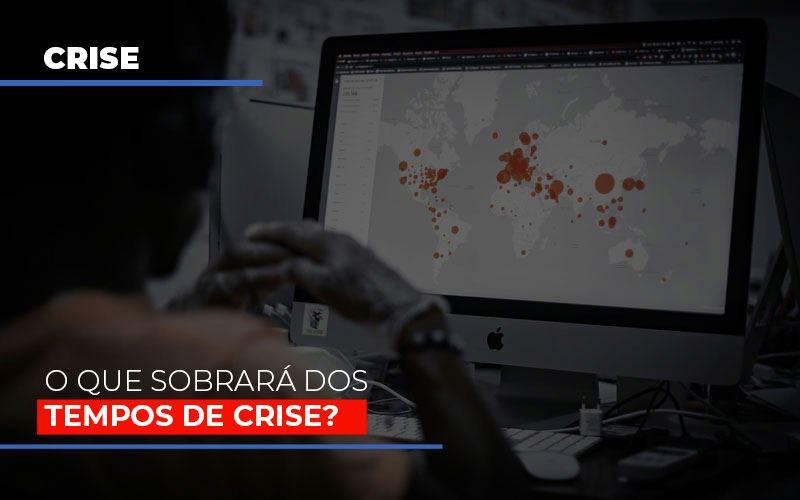 o-que-sobrara-dos-tempos-de-crise - O que sobrará dos tempos de crise?