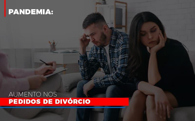 Pandemia Aumento Nos Pedidos De Divorcio - Abrir Empresa Simples - Pandemia: aumento nos pedidos de divórcio