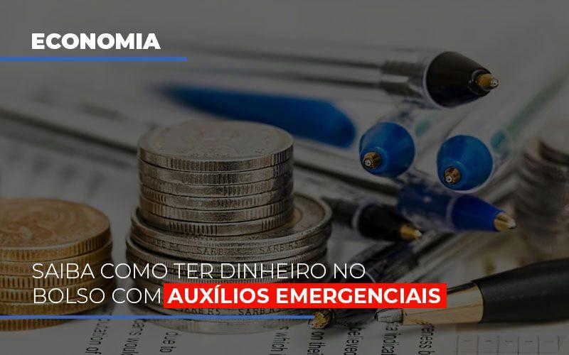 Saiba Como Ter Dinehiro No Bolso Com Auxilios Emergenciais - Abrir Empresa Simples - Saiba como ter dinheiro no bolso com auxílios emergenciais