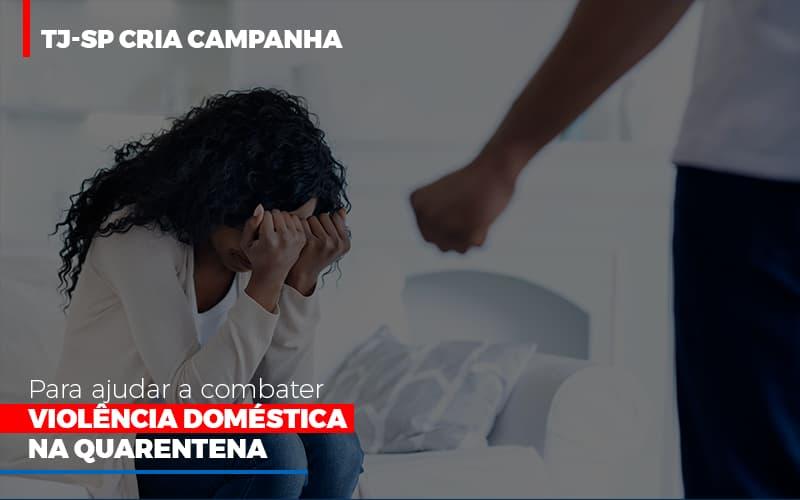 tj-sp-cria-campanha-para-ajudar-a-combater-violencia-domestica-na-quarentena - TJ-SP cria campanha para ajudar a combater violência doméstica na quarentena