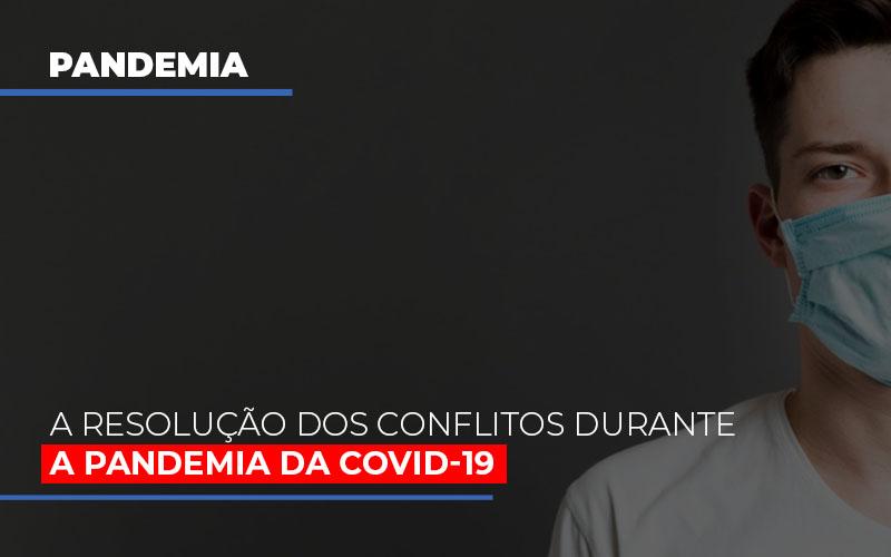 Imagem 2 Dia 0605 - Abrir Empresa Simples - A resolução dos conflitos durante a pandemia da Covid-19