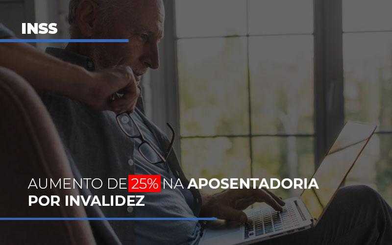 inss-aumento-de-25-na-aposentadoria-por-invalidez - INSS: Aumento de 25% na aposentadoria por invalidez