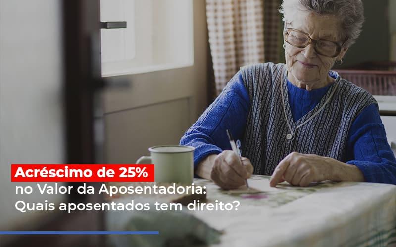 acrescimo-de-25-no-valor-da-aposentadoria-quais-aposentados-tem-direito - Acréscimo de 25% no Valor da Aposentadoria: Quais aposentados tem direito?