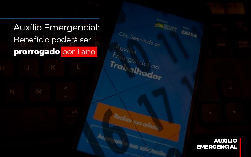 auxilio-emergencial-beneficio-podera-ser-prorrogado-por-1-ano - Auxílio Emergencial: Benefício poderá ser prorrogado por 1 ano