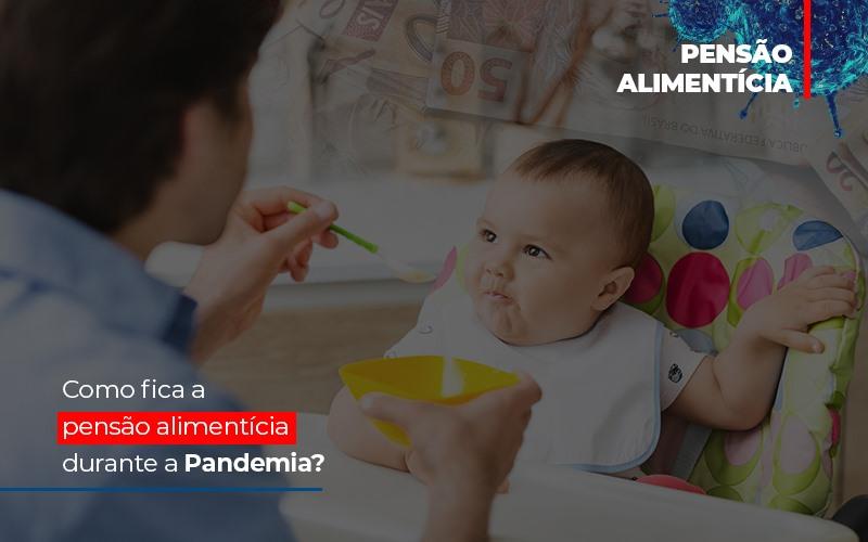 como-fica-a-pensao-alimenticia-durante-a-pandemia - Como fica a pensão alimentícia durante a Pandemia?