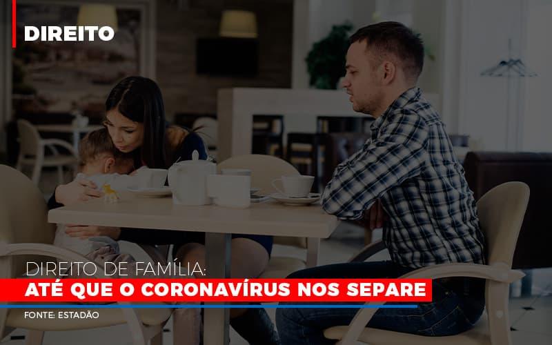 direito-de-familia-ate-que-o-coronavirus-nos-separe - Direito de família: até que o coronavírus nos separe