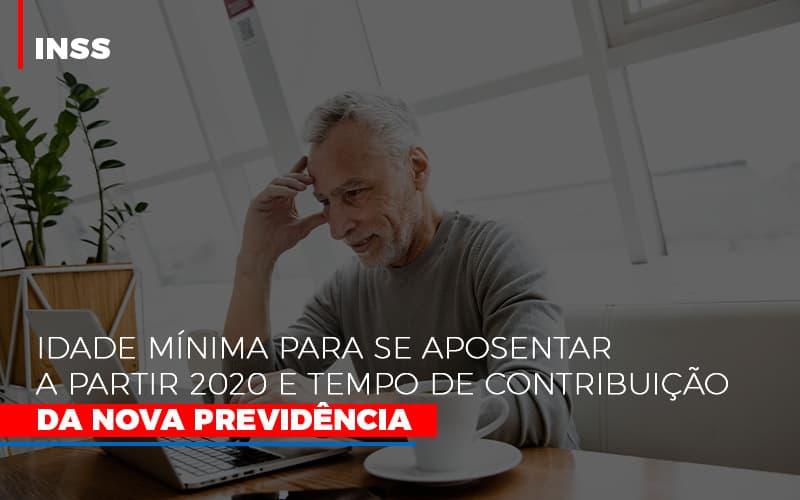 Inss Idade Minima Para Se Aposentar A Partir 2020 - INSS: Idade mínima para se aposentar a partir 2020 e tempo de contribuição da nova Previdência