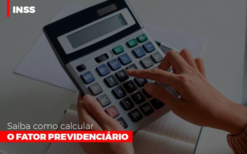 inss-saiba-como-calcular-o-fator-previdenciario - INSS: Saiba como calcular o fator previdenciário