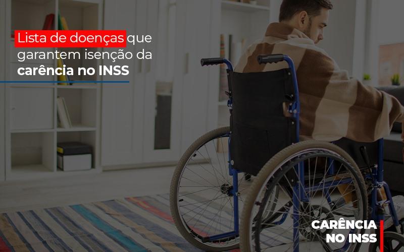 Lista De Doencas Que Garantem Isencao Da Carencia Do Inss - Abrir Empresa Simples - Lista de doenças que garantem isenção da carência no INSS