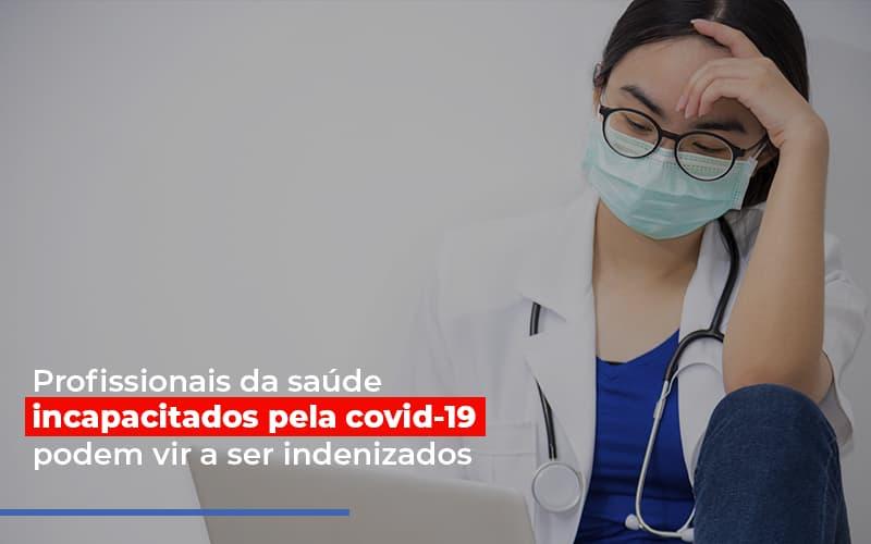 profissionais-da-saude-incapacitados-pela-covid-19-podem-vir-a-ser-indenizados - Profissionais da saúde incapacitados pela covid-19 podem vir a ser indenizados