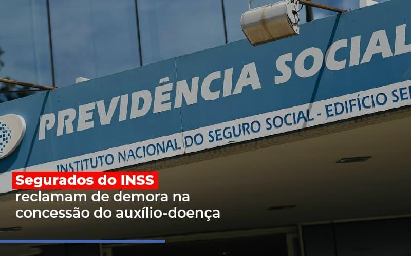 segurados-do-inss-reclamam-de-demora-na-concessao-do-auxilio-doenca - Segurados do INSS reclamam de demora na concessão do auxílio-doença