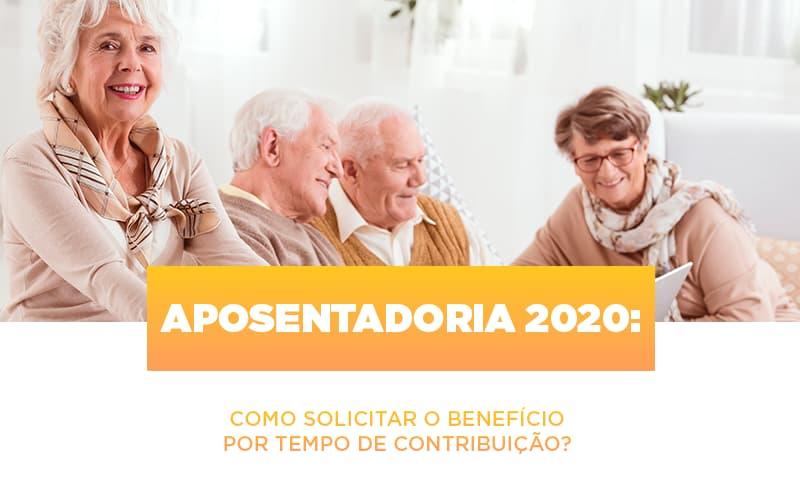 aposentadoria-2020-como-solicitar-o-beneficio-por-tempo-de-contribuicao - Aposentadoria 2020: como solicitar o benefício por tempo de contribuição?