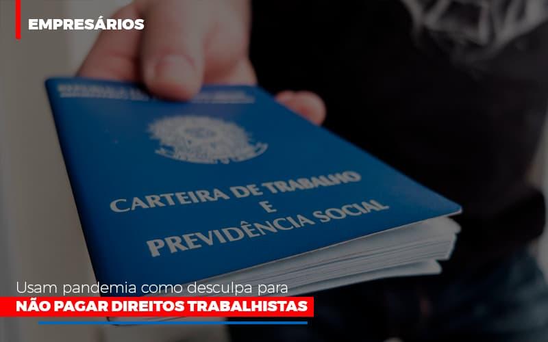 Empresarios Usam Pandemia Como Desculpa Para Nao Pagar Direitos Trabalhistas - Escritório de Advocacia em São Paulo - SP | Macedo Advocacia - Empresários usam pandemia como desculpa para não pagar direitos trabalhistas