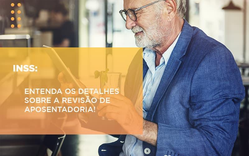 inss-entenda-os-detalhes-sobre-a-revisao-de-aposentadoria - INSS: Entenda os detalhes sobre a revisão de aposentadoria!