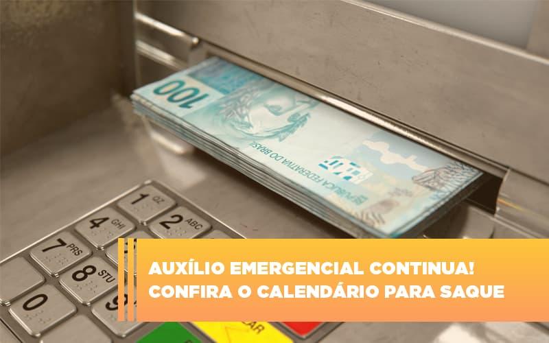 Auxilio Emergencial Continua Coonfira O Calendario Para Saque - Abrir Empresa Simples - Auxílio emergencial continua! Confira o calendário para saque