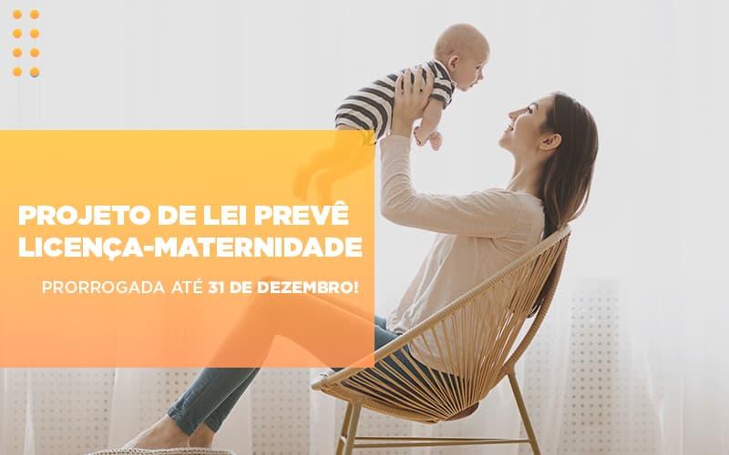 Projeto De Le Preve Licenca Maternidade Prorrogada Ate 31 De Dezembro - Abrir Empresa Simples - Projeto de Lei Prevê Licença-maternidade prorrogada até 31 de Dezembro!
