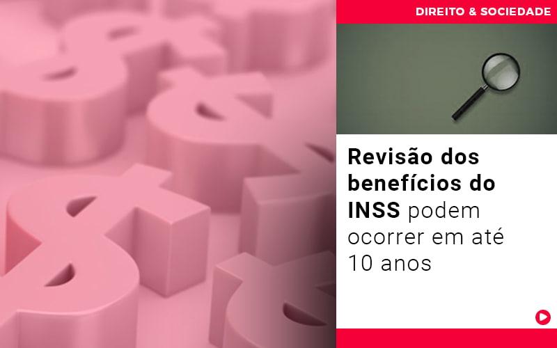 revisao-dos-beneficios-do-inss-podem-ocorrer-em-ate-10-anos - Revisão dos benefícios do INSS podem ocorrer em até 10 anos