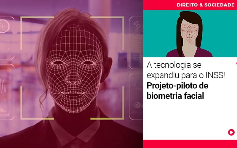a-tecnologia-se--expandiu-para-o-inss-projeto-piloto-de-biometria-facial - A tecnologia se expandiu para o INSS! Projeto-piloto de biometria facial