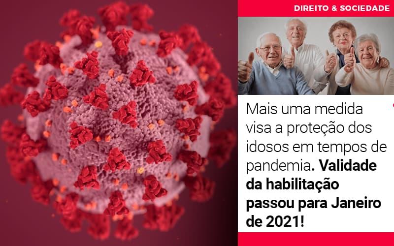 mais-uma-medida-visa-a-protecao-dos-idosos-em-tempos-de-pandemia-validade-da-habilitacao-passou-para-janeiro-de-2021 - Mais uma medida visa a proteção dos idosos em tempos de pandemia. Validade da habilitação passou para Janeiro de 2021!
