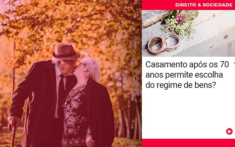 Casamento Apos Os 70 Anos Permite Escolha Do Regime De Bens - Abrir Empresa Simples - Casamento após os 70 anos permite escolha do regime de bens?