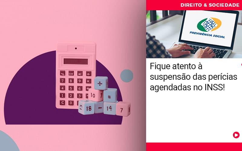 Fique Atento A Suspensao Das Pericias Agendadas No Inss - Abrir Empresa Simples - Fique atento à suspensão das perícias agendadas no INSS!
