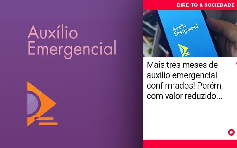 Mais Tres Meses De Auxilio Emergencial Confirmados Porem Com Valor Reduzido - Abrir Empresa Simples - Mais três meses de auxílio emergencial confirmados! Porém, com valor reduzido…