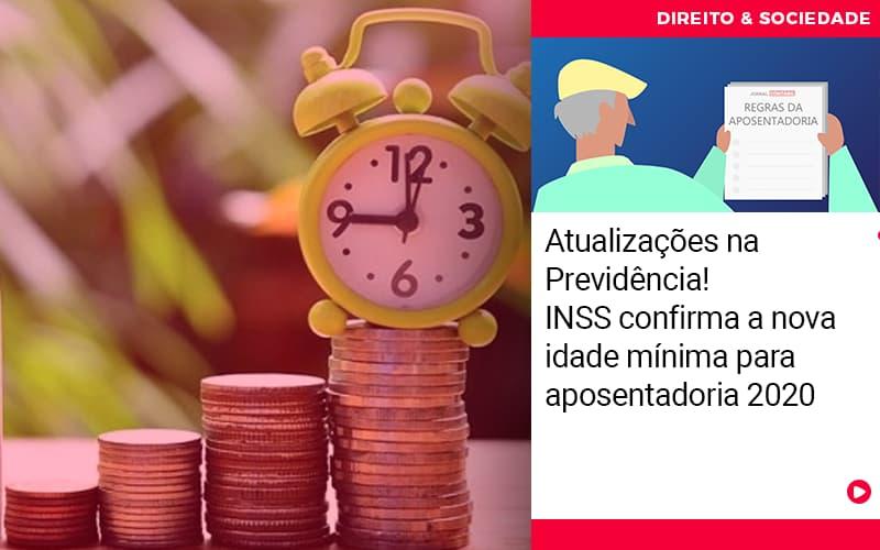 atualizacoes-na-previdencia-inss-confirma-a-nova-idade-minima-para-aposentadoria-2020 - Atualizações na Previdência! INSS confirma a nova idade mínima para aposentadoria 2020
