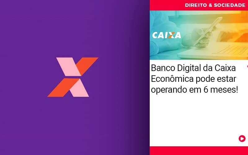 Banco Digital Da Caixa Economica Pode Estar Esperando Em 6 Meses - Escritório de Advocacia em São Paulo - SP   Macedo Advocacia - Banco Digital da Caixa Econômica pode estar operando em 6 meses!