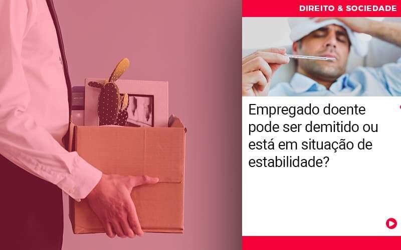 Empregado Doente Pode Ser Demitido Ou Esta Em Situacao De Estabilidade - Escritório de Advocacia em São Paulo - SP | Macedo Advocacia - Empregado doente pode ser demitido ou está em situação de estabilidade?