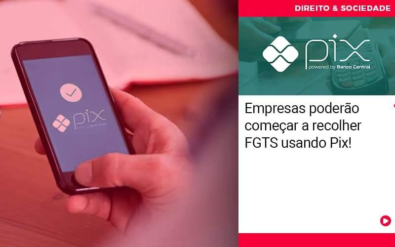 Empresas Poderao Comecar A Recolher Fgts Usando Pix - Escritório de Advocacia em São Paulo - SP   Macedo Advocacia - Empresas poderão começar a recolher FGTS usando Pix!