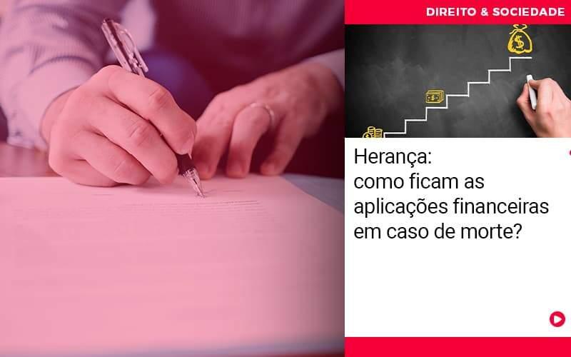Heranca Como Ficam As Aplicacoes Financeiras Em Casos De Morte - Escritório de Advocacia em São Paulo - SP | Macedo Advocacia - Herança: como ficam as aplicações financeiras em caso de morte?