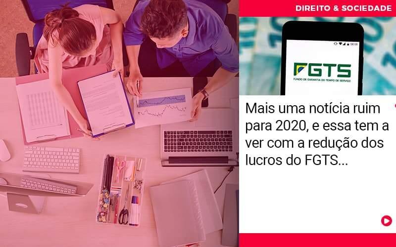 Mais Uma Noticia Ruim Para 2020 E Esse Tem Haver Com A Reducao Dos Lucros Do Fgts - Escritório de Advocacia em São Paulo - SP | Macedo Advocacia - Mais uma notícia ruim para 2020, e essa tem a ver com a redução dos lucros do FGTS…