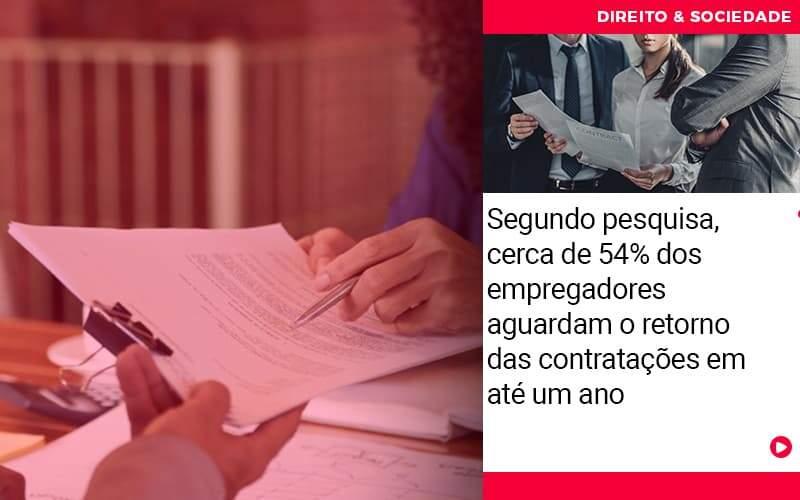 Segundo Pesquisa Cerca De 54 Dos Empregadores Aguardam O Retorno Das Contratacoes Em Ate Um Ano - Escritório de Advocacia em São Paulo - SP   Macedo Advocacia - Segundo pesquisa, cerca de 54% dos empregadores aguardam o retorno das contratações em até um ano