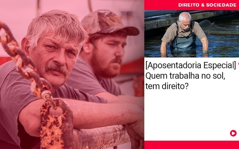 Aposentadoria Especial Quem Trabalha No Sol Tem Direito - Escritório de Advocacia em São Paulo - SP | Macedo Advocacia - [Aposentadoria Especial] Quem trabalha no sol, tem direito?