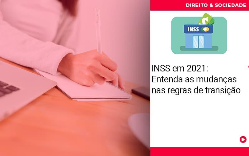 Inss Em 2021 Entenda As Mudancas Nas Regras De Transicao - Escritório de Advocacia em São Paulo - SP   Macedo Advocacia - INSS em 2021: Entenda as mudanças nas regras de transição