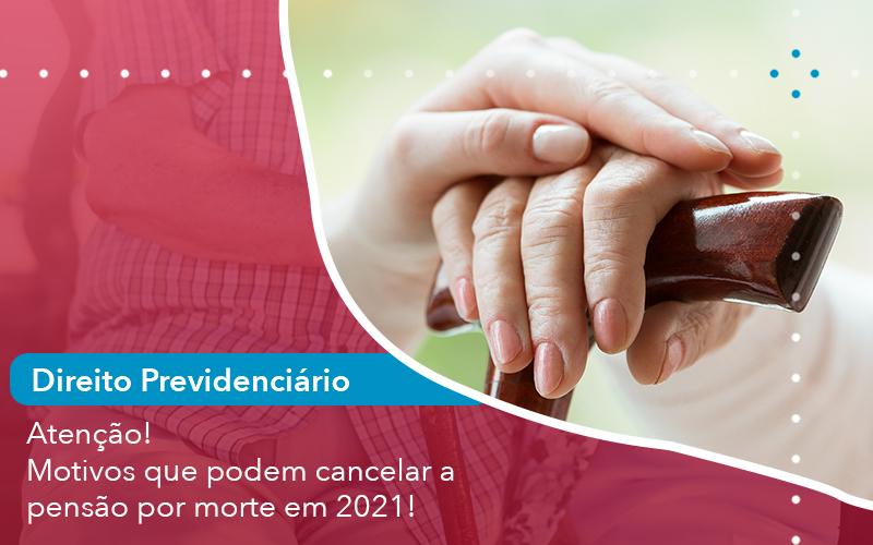Atencao Motivos Que Podem Cancelar A Pensao Por Morte Em 2021 - Escritório de Advocacia em São Paulo - SP | Macedo Advocacia - Atenção! Motivos que podem cancelar a pensão por morte em 2021!