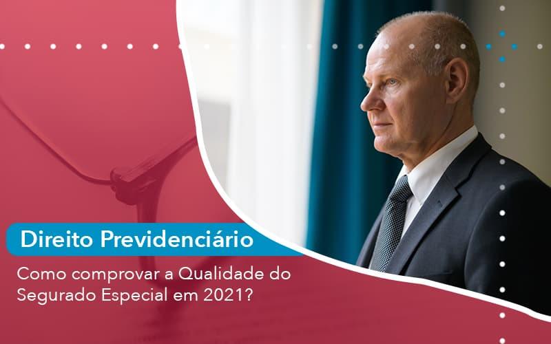 Como Comprovar A Qualidade Do Segurado Especial Em 2021 1 - Escritório de Advocacia em São Paulo - SP | Macedo Advocacia - Como comprovar a Qualidade do Segurado Especial em 2021?