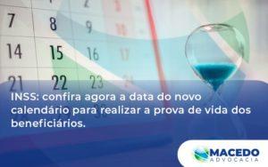 Confira Agora A Data Macedo - Escritório de Advocacia em São Paulo - SP   Macedo Advocacia - INSS: confira agora a data do novo calendário para realizar a prova de vida dos beneficiários